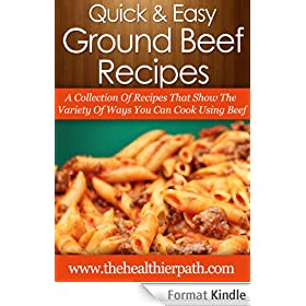 Ground Beef Recipes: A Collection of Recipes That Show the Variety of Ways You Can Cook Using Beef (Quick & Easy Recipes) (English Edition)