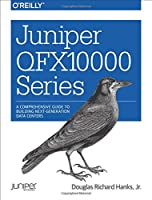 Juniper QFX10000 Series: A Comprehensive Guide to Building Next-Generation Data Centers Front Cover