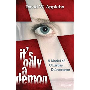 It's Only a Demon A Model of Christian Deliverance David W Appleby