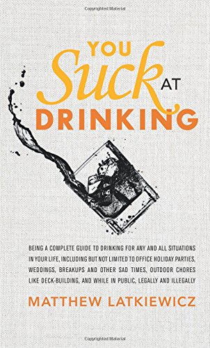 You Suck at Drinking by Matthew Latkiewicz