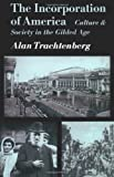 The Incorporation of America: Culture and Society in the Gilded Age (American Century) (0809001454) by Trachtenberg, Alan
