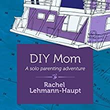 DIY Mom (       UNABRIDGED) by Rachel Lehmann-Haupt Narrated by Emily Cauldwell