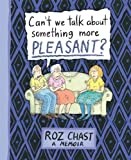 img - for Can't We Talk about Something More Pleasant?: A Memoir by Chast, Roz (2014) Hardcover book / textbook / text book