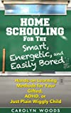 img - for Homeschooling for the Smart, Energetic, and Easily Bored: Hands-on Learning Methods for Your Gifted, ADHD, or Just Plain Wiggly Child book / textbook / text book
