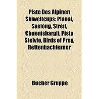 Piste Des Alpinen Skiweltcups: Planai, Saslong, Streif, Chuenisb Rgli, Pista Stelvio, Birds of Prey, Rettenbachferner...