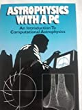Astrophysics With a PC: An Introduction to Computational Astrophysics