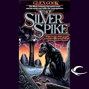 The Silver Spike: Chronicles of the Black Company, Book 5 | [Glen Cook]