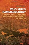 img - for Who Killed Hammarskjold?: The UN, the Cold War and White Supremacy in Africa book / textbook / text book