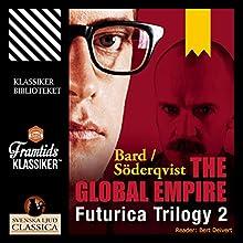 The Global Empire (Futurica Trilogy 2) Audiobook by Jan Söderqvist, Alexander Bard Narrated by Bert Deivert