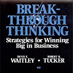 Breakthrough Thinking: Strategies for Winning Big in Business | Denis E. Waitley,Robert Tucker