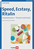 Speed, Ecstasy, Ritalin. Amphetamine - Theorie und Praxis