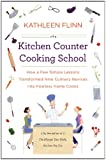 The Kitchen Counter Cooking School: How a Few Simple Lessons Transformed Nine Culinary Novices into Fearless Home Co oks
