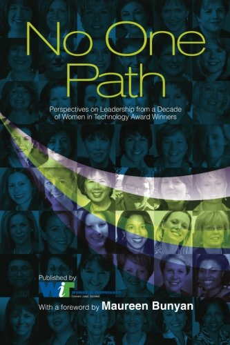 No One Path: Perspectives on Leadership from a Decade of Women in Technology Award Winners