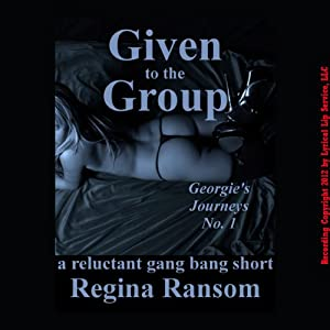 Given to the Group: A Reluctant Gang Bang Short: Rough and Reluctant by Regina | [Regina Ransom]