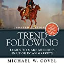 Trend Following (Updated Edition): Learn to Make Millions in up or down Markets Audiobook by Michael W. Covel Narrated by Joel Richards