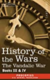 HISTORY OF THE WARS: Books 3-4 (Vandalic War) by Procopius H. B. Dewing (Translator)