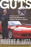 Robert A. Lutz Guts : The 7 Laws of Business That Made Chrysler the World's Hottest Car Company