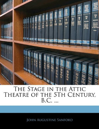 The Stage in the Attic Theatre of the 5Th Century, B.C. ...
