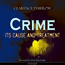 Crime: Its Cause and Treatment Audiobook by Clarence Darrow Narrated by John Stanbridge