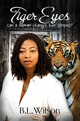 Book: Tiger Eyes - Can a woman change her stripes? by B.L. Wilson