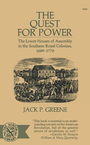 The Quest for Power: The Lower Houses of Assembly in the Souther Royal Colonies, 1689-1776 (Norton Library,)