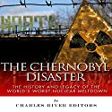 The Chernobyl Disaster: The History and Legacy of the World's Worst Nuclear Meltdown Audiobook by  Charles River Editors Narrated by Dennis E. Morris