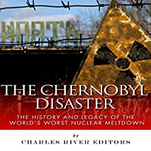 The Chernobyl Disaster: The History and Legacy of the World's Worst Nuclear Meltdown (       UNABRIDGED) by Charles River Editors Narrated by Dennis E. Morris