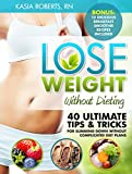 Lose Weight Without Dieting: 40 Ultimate Tips and Tricks For Slimming Down Without Complicated Diet Plans