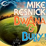 Bwana & Bully! | Mike Resnick