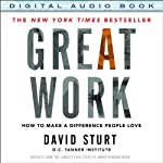 Great Work: How to Make a Difference People Love   David Sturt