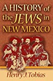 A History of the Jews in New Mexico (0826313906) by Tobias, Henry J.