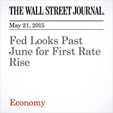 Fed Looks Past June for First Rate Rise (       UNABRIDGED) by Jon Hilsenrath Narrated by Ken Borgers