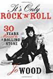 Jo Wood It's Only Rock 'n' Roll: Thirty Years Married to a Rolling Stone: The Rolling Stones, Ronnie Wood, and My Rock and Roll Fairytale