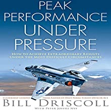 Peak Business Performance Under Pressure: A Navy Ace Shows How to Make Great Decisions in the Heat of Business Battles (       UNABRIDGED) by Bill Driscoll Narrated by James Edward Thomas