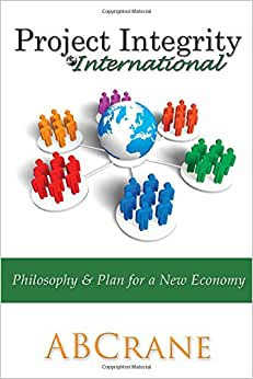 Project Integrity International: Philosophy & Plan For A New Economy