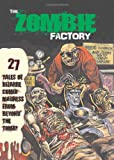Zombie Factory: 27 Tales of Bizarre Comix Madness from Beyond the Tomb
