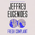 Fresh Complaint: Stories   Jeffrey Eugenides