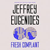 Fresh Complaint: Stories | [Jeffrey Eugenides]