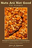img - for Nuts Are Not Good for Humans: Biological Consequences of Consumption book / textbook / text book