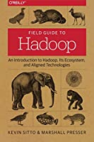 Field Guide to Hadoop: An Introduction to Hadoop, Its Ecosystem, and Aligned Technologies