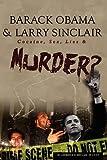 Barack Obama & Larry Sinclair: Cocaine, Sex, Lies & Murder