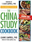 The China Study Cookbook: Over 120 Whole Food, Plant-Based Recipes