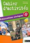 Education civique 4e : Cahier d'activ...