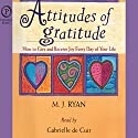 Attitudes of Gratitude: How to Give and Receive Joy Every Day of Your Life (       UNABRIDGED) by M. J. Ryan Narrated by Gabrielle de Cuir