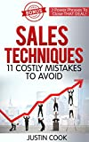 Sales Techniques: 11 Costly Mistakes To Avoid: Bonus: 7 Power Phrases to Close THAT Deal!