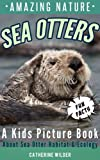 Sea Otters: A Kids Picture Book about Sea Otters ~ Fun Facts For Kids About Sea Otters Habitat and Ecology (Amazing Nature)