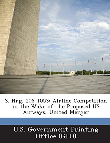 s-hrg-106-1053-airline-competition-in-the-wake-of-the-proposed-us-airways-united-merger