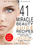41 MIRACLE BEAUTY JUICE RECIPES. DISC...