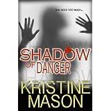 Shadow of Danger (Book 1 CORE Shadow Trilogy) (CORE Series) ~ Kristine Mason