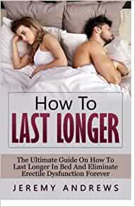 how to last longer the ultimate guide on how to last